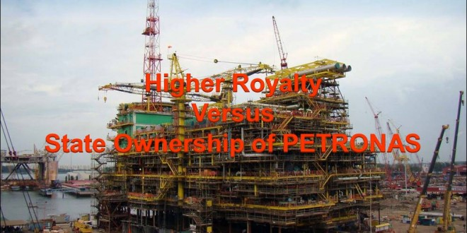 Higher Royalty versus State Ownership of Petronas