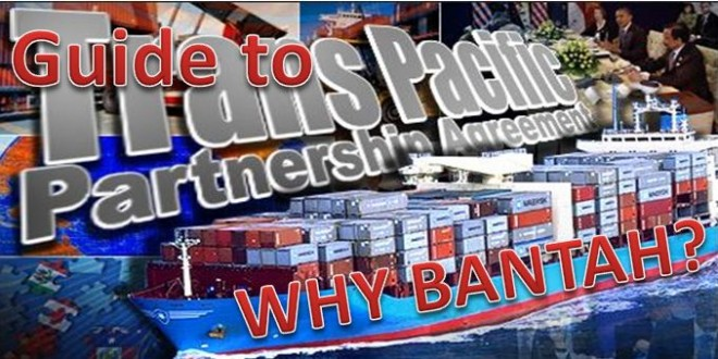 A Guide to the Trans Pacific Partnership Agreement (TPPA) – Why BANTAH?