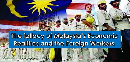 The Fallacy of Malaysia's Economic Realities and the Foreign Workers